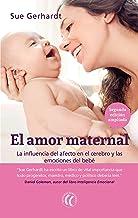 El amor maternal: La influencia del afecto en el cerebro y las emociones del bebé (Spanish Edition)