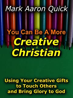 You Can Be A More Creative Christian: Using Your Creative Gifts to Touch Others and Bring Glory to God (English Edition)