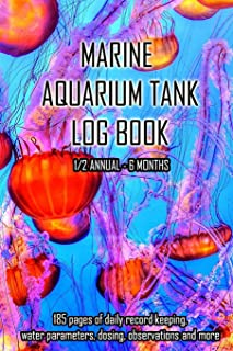 Marine Aquarium Tank Log Book: Jelly Fish Daily record keeping for a half year 6 months, water parameters, dosing, observations and more for the ... and care of a marine saltwater aquarium tank