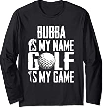 Bubba is My Name Golf is My Game Love Golfing Long Sleeve T-Shirt
