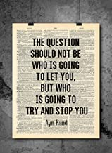 Ayn Rand - Quote : The question should not be who is going to let you, but who is going to try and stop you - Inspirational Wall Art Vintage Art Print - Home or Office Decor - No Frame