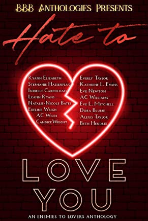 Hate to Love you: An enemies to lovers anthology