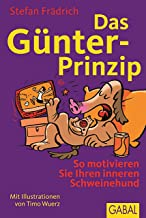 Das Günter-Prinzip: So motivieren Sie Ihren inneren Schweinehund (Günter, der innere Schweinehund) (German Edition)