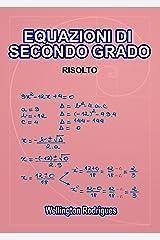 EQUAZIONI DI SECONDO GRADO: RISOLTO (Matematica Vol. 3) (Italian Edition) eBook Kindle