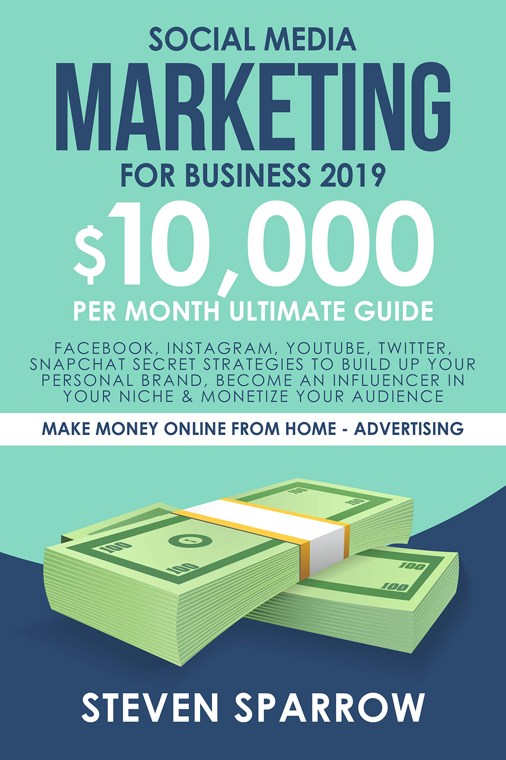 Social Media Marketing for Business 2019: Facebook, Instagram, YouTube, Twitter, Snapchat Secret Strategies to build up Your Personal Brand, become an ... Money Online from Home in 2019 Book 1)