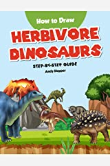 How to Draw Herbivore Dinosaurs Step-by-Step Guide: Best Herbivore Dinosaur Drawing Book for You and Your Kids Kindle Edition