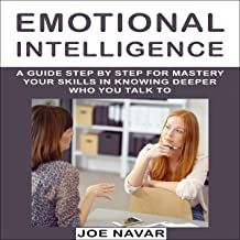 Emotional Intelligence: How to Analyze People: A Guide Step by Step for Mastery Your Skills in Knowing Deeper Who You Talk To
