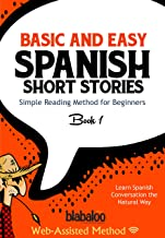 Basic And Easy Spanish Short Stories: Simple Reading Method for Beginners / Learn Spanish Conversation the Natural Way