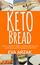 KETO BREAD: 50 Easy to Follow Bakers Recipe Guide for Low Carb Keto Bread for Ketogenic Meal Plan