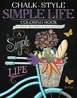Chalk-Style Simple Life Coloring Book: Color with All Types of Markers, Gel Pens & Colored Pencils (Design Originals) 32 Hand-Drawn Designs of Homegrown Spirit in the Rustic-Chic Chalkboard Art Style