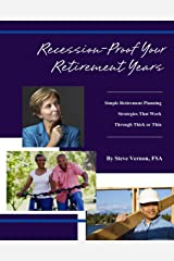 Recession-Proof Your Retirement Years: Simple Retirement Planning Strategies That Work Through Thick or Thin Kindle Edition