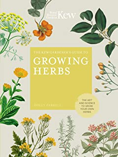 The Kew Gardener's Guide to Growing Herbs:The art and science to grow your own herbs (Kew Experts) (English Edition)