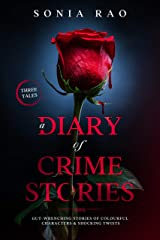 A Diary Of Crime Stories: Gut-wrenching Stories of Colourful Characters & Shocking Twists Kindle Edition