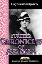 Further Chronicles of Avonlea (Annotated): A collection of short stories by L. M. Montgomery, and part of the Anne of Gree...