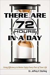 There are 72 Hours in a Day: Using Efficiency to Better Enjoy Every Part of Your Life