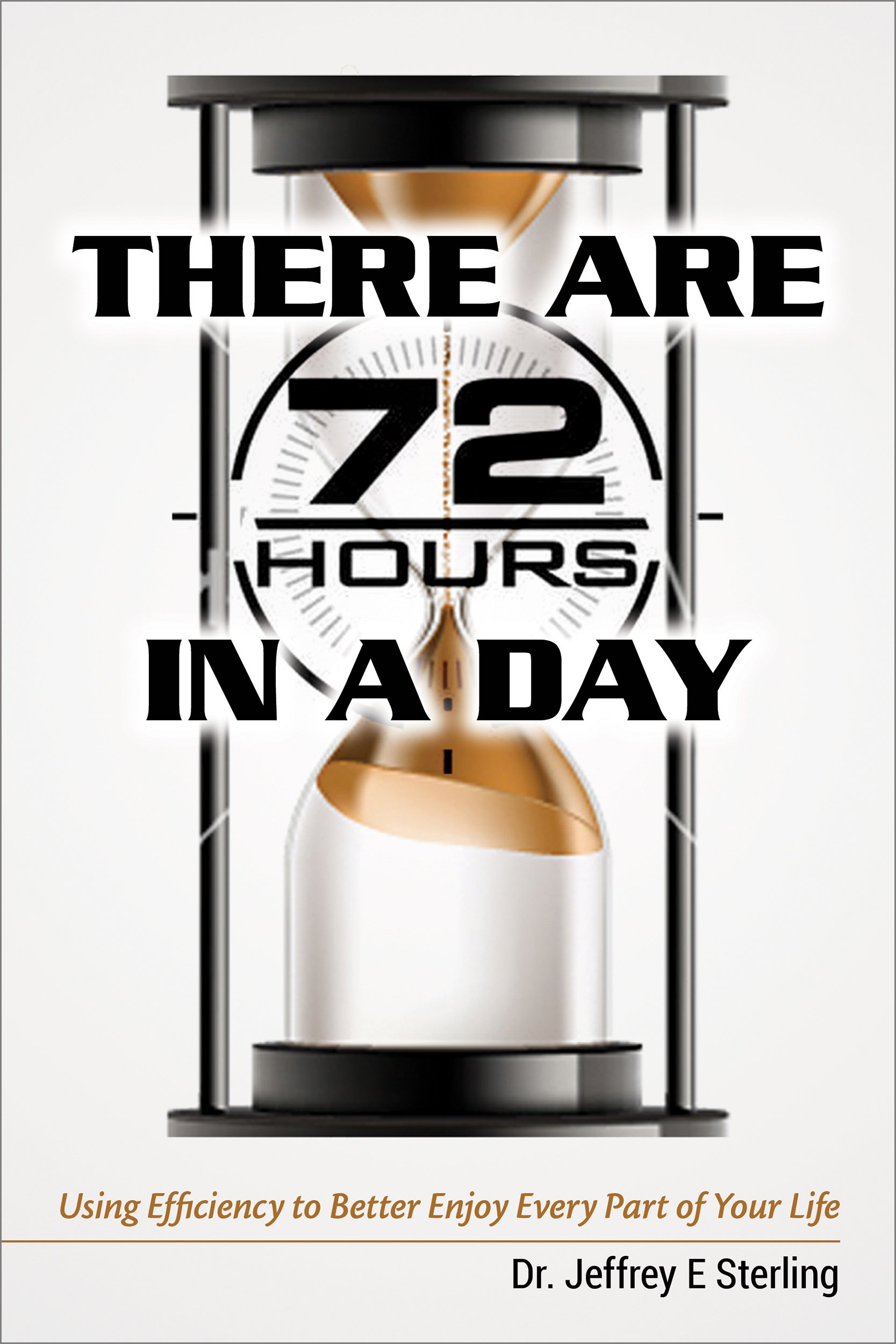 Image OfThere Are 72 Hours In A Day: Using Efficiency To Better Enjoy Every Part Of Your Life