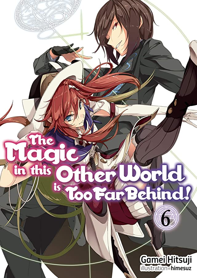 The Magic in this Other World is Too Far Behind! Volume 6 (The Magic in this Other World is Too Far Behind! (light novel))