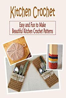 Kitchen Crochet : Easy and Fun to Make Beautiful Kitchen Crochet Patterns: Gift Ideas for Holiday