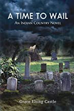 A Time to Wail: An Indian Country Novel