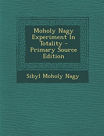 Moholy Nagy Experiment in Totality