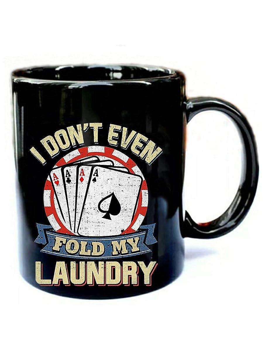 I Don't Even Fold My Laundry Poker - Funny Gift Black 11oz Ceramic Coffee Mug