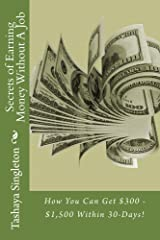 Secrets of Earning Money Without A Job: How You Can Get $300 - $1,500 Within 30-Days! Kindle Edition