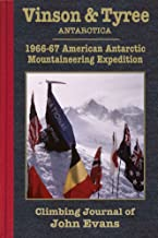 Vinson & Tyree: 1966-67 American Antarctic Mountaineering Expedition Climbing Journal of John Evans (Climbing Journals of John Evans Book 2)
