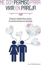 Me doy permiso para vivir en pareja: Claves sistémicas para la convivencia en pareja (Spanish Edition)