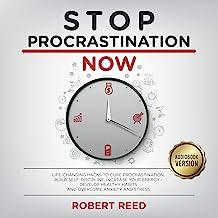 Stop Procrastination Now: Life-Changing Hacks to Cure Procrastination, Build Self-Discipline, Increase Your Energy - Devel...