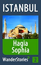 Hagia Sophia in Istanbul - a travel guide and tour as with the best local guide (Istanbul Travel Stories Book 2)