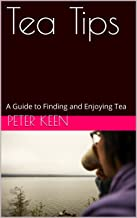 Tea Tips: A Guide to Finding and Enjoying Tea