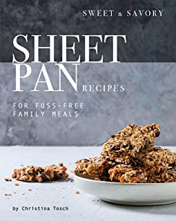 Sweet & Savory Sheet Pan Recipes: For Fuss-Free Family Meals (English Edition)