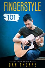 Fingerstyle 101 - A Step By Step Guide to Becoming a Confident and Skilful Fingerpicking Guitarist: 2nd edition Kindle Edition