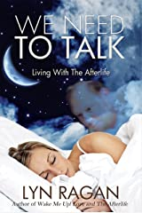 We Need To Talk: Living With The Afterlife Kindle Edition
