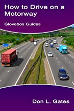 How to Drive on a Motorway: (Includes Highway Code rules for the motorway) (Glovebox Guides Book 1)