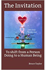 The Invitation: To shift from a Person Doing to a Human Being Kindle Edition