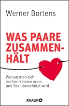 Was Paare zusammenhält: Warum man sich riechen können muss und Sex überschätzt wird (German Edition)