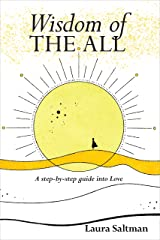 Wisdom of The All: A Step by Step Guide Into Love Kindle Edition