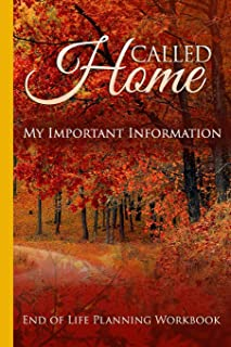 Called Home End of Life Planning Workbook: Important Information to Assist Your Loved Ones in Finalizing Your Affairs When You're Gone