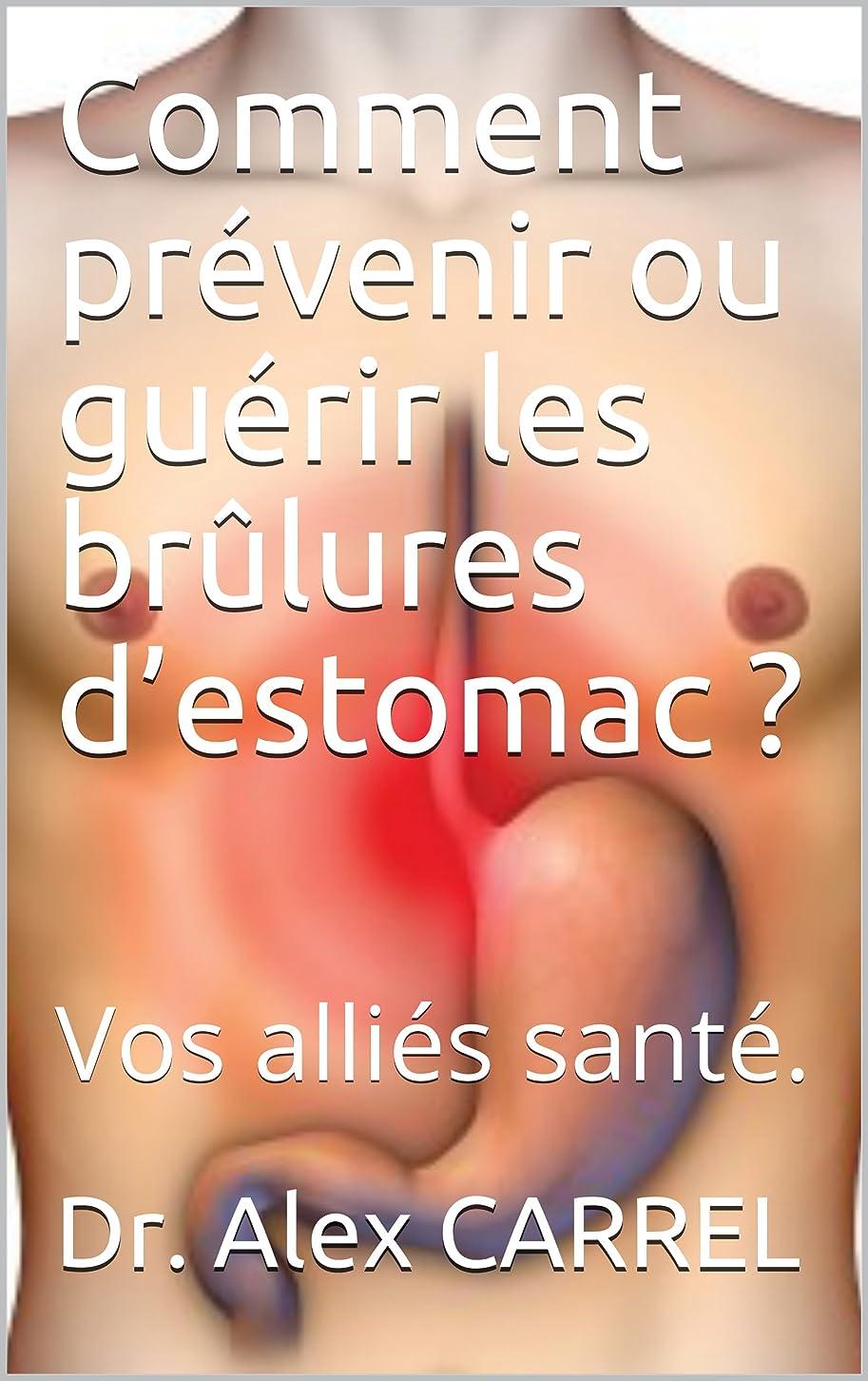 Comment prévenir ou guérir les br?lures d'estomac ?: Vos alliés santé. (French Edition)