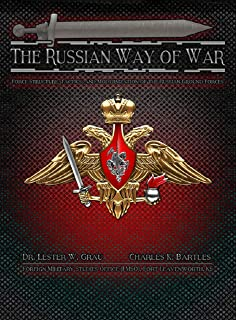 The Russian Way of War: Force Structure, Tactics, and Modernization of the Russian Ground Forces
