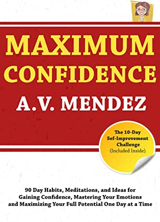 Maximum Confidence: 90 Day Habits, Meditations and Ideas for Gaining Confidence, Mastering Your Emotions and Maximizing Your Full Potential One Day at ... Action Guide Book 3) (English Edition)