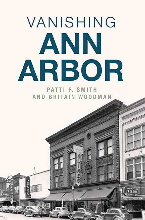"Cover of ""Vanishing Ann Arbor"" by Patti F. Smith and Britain Woodman"