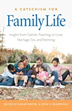 A Catechism for Family Life: Insights from Catholic Teaching on Love, Marriage, Sex, and Parenting