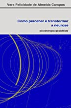 Como perceber e transformar a neurose: Psicoterapia Gestaltista