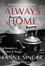 Always Home: A Daughter's Recipes & Stories: Foreword by Alice Waters PDF
