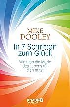 In 7 Schritten zum Glück: Wie man die Magie des Lebens für sich nutzt (German Edition)