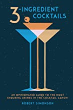 3-Ingredient Cocktails: An Opinionated Guide to the Most Enduring Drinks in the Cocktail Canon (English Edition)