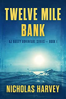 Twelve Mile Bank: AJ Bailey Adventure Series - Book One