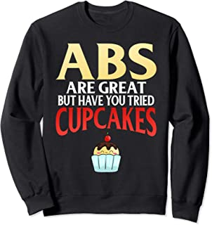 ABS ARE GREAT BUT HAVE YOU TRIED CUPCAKES Sweatshirt